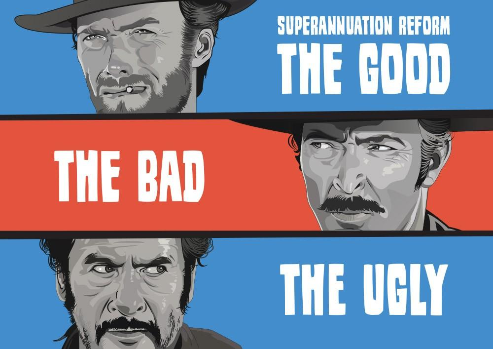 Superannuation Reforms – The Good, The Bad And The Ugly
